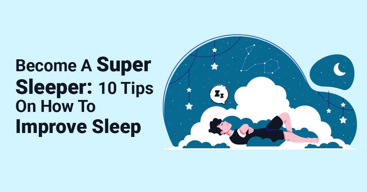 Become A Super Sleeper 10 Tips On How To Improve Sleep